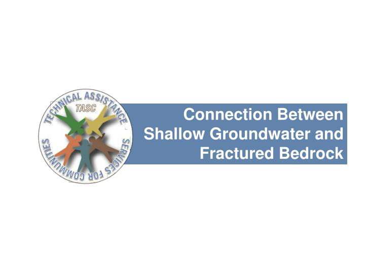Connection Between Shallow Groundwater and Fractured Bedrock