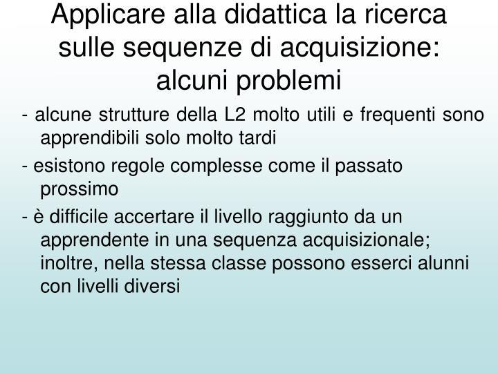 Applicare alla didattica la ricerca sulle sequenze di acquisizione: alcuni problemi