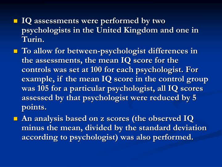 IQ assessments were performed by two psychologists in the United Kingdom and one in Turin.
