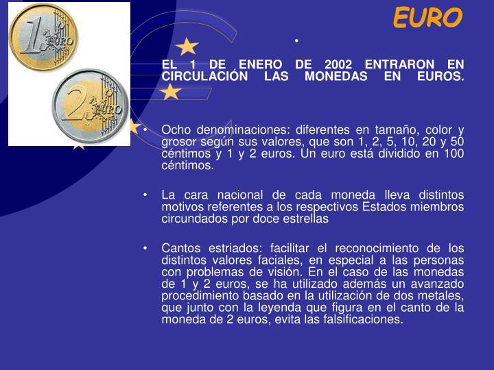 EL 1 DE ENERO DE 2002 ENTRARON EN CIRCULACIÓN LAS MONEDAS EN EUROS.