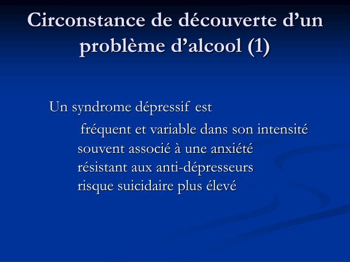 Circonstance de découverte d'un problème d'alcool (1)