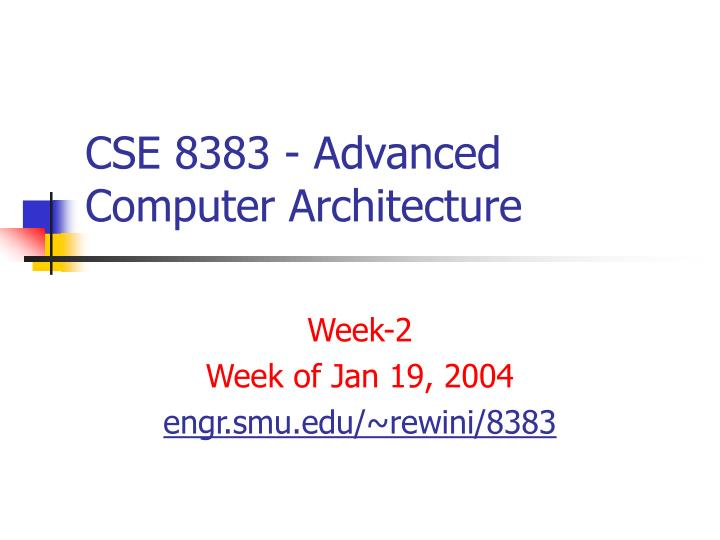 Cse 8383 advanced computer architecture