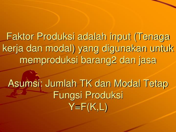 Faktor Produksi adalah input (Tenaga kerja dan modal) yang digunakan untuk memproduksi barang2 dan jasa