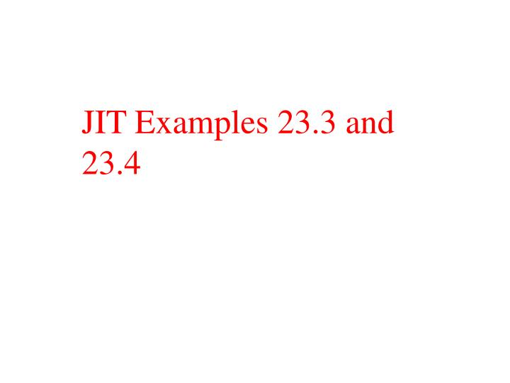 JIT Examples 23.3 and 23.4