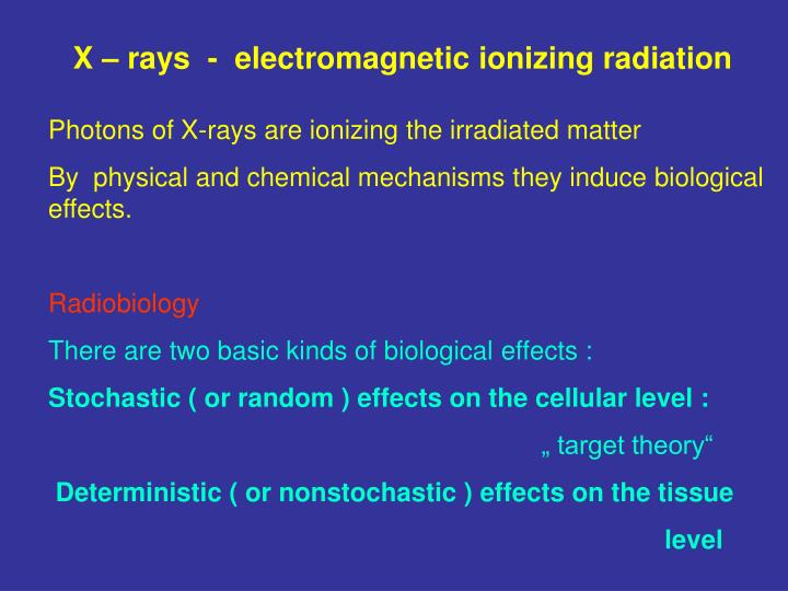 X – rays  -  electromagnetic ionizing radiation