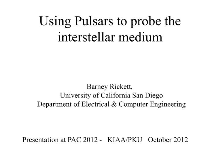 Using pulsars to probe the interstellar medium
