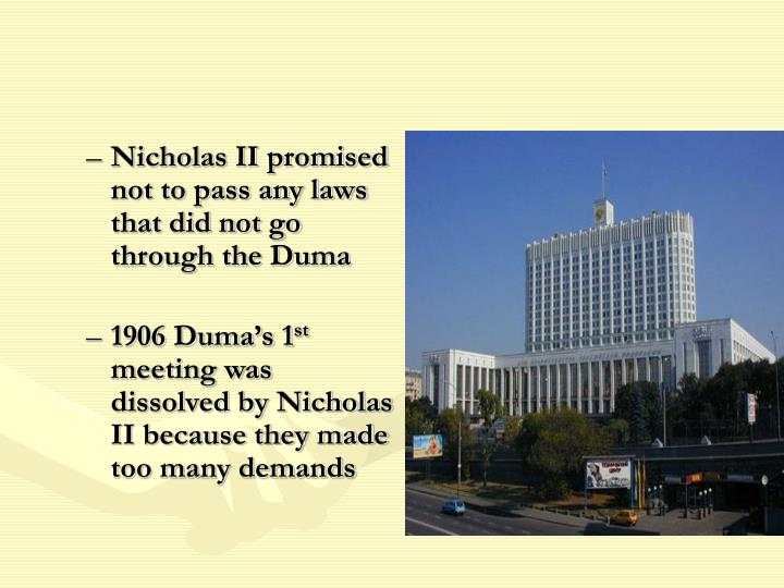 Nicholas II promised not to pass any laws that did not go through the Duma