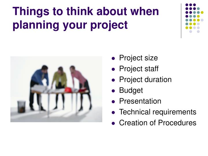 Things to think about when planning your project