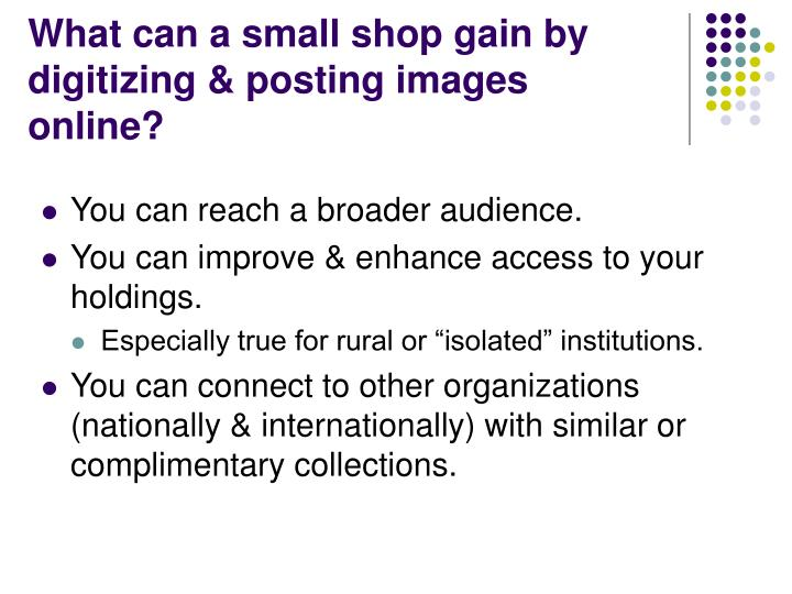What can a small shop gain by digitizing posting images online