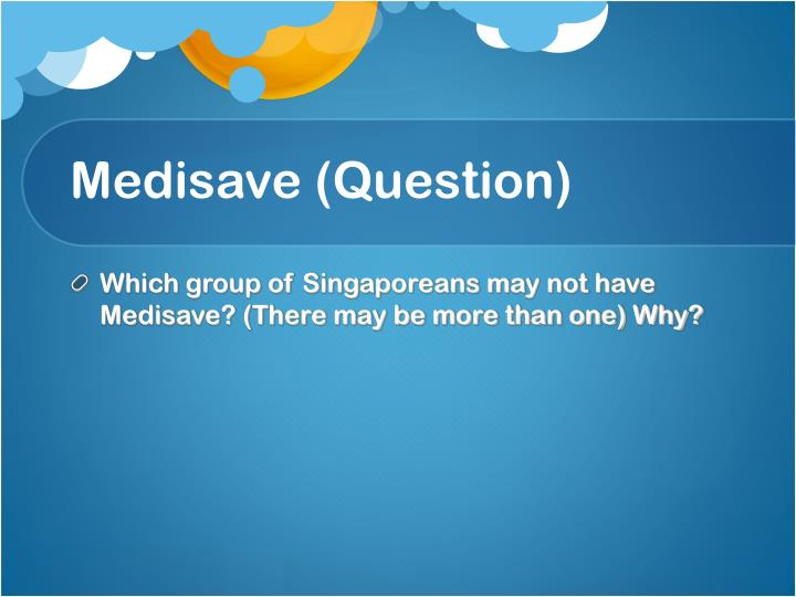 Medisave (Question)