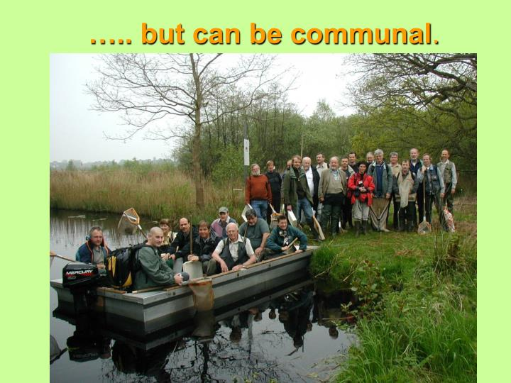 ….. but can be communal