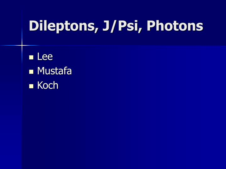 Dileptons, J/Psi, Photons