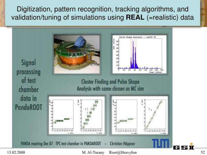 Digitization, pattern recognition, tracking algorithms, and validation/tuning of simulations using