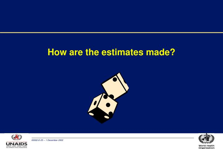 How are the estimates made?