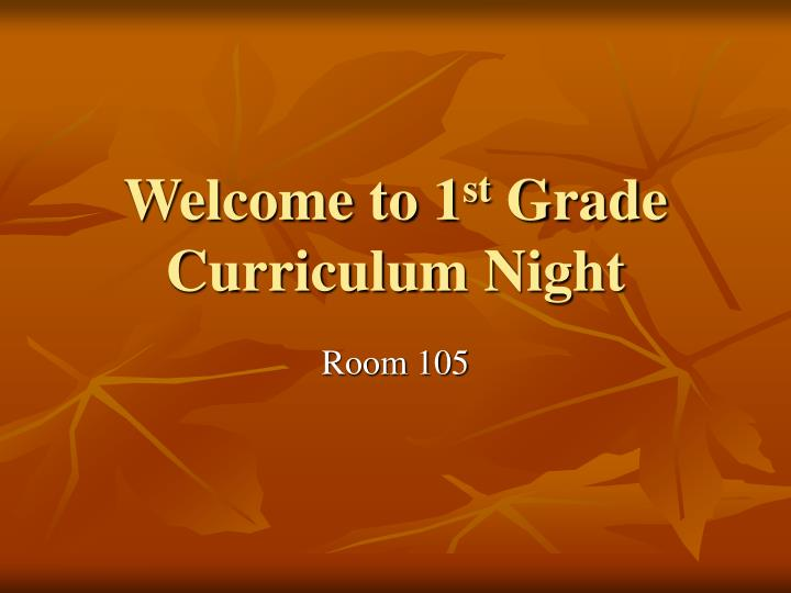 Welcome to 1 st grade curriculum night