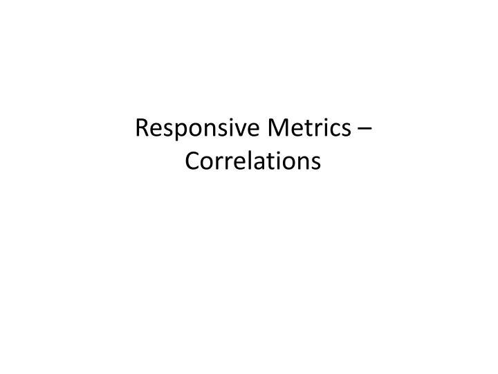Responsive Metrics –
