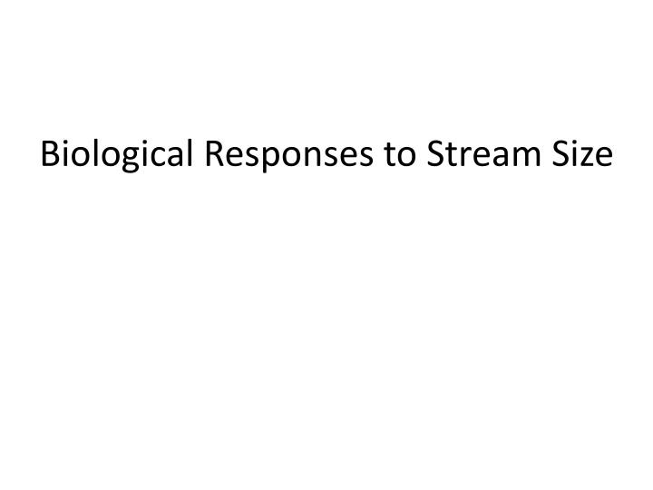 Biological Responses to Stream Size