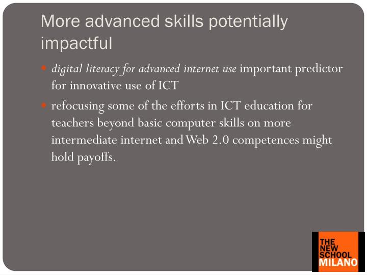 More advanced skills potentially impactful