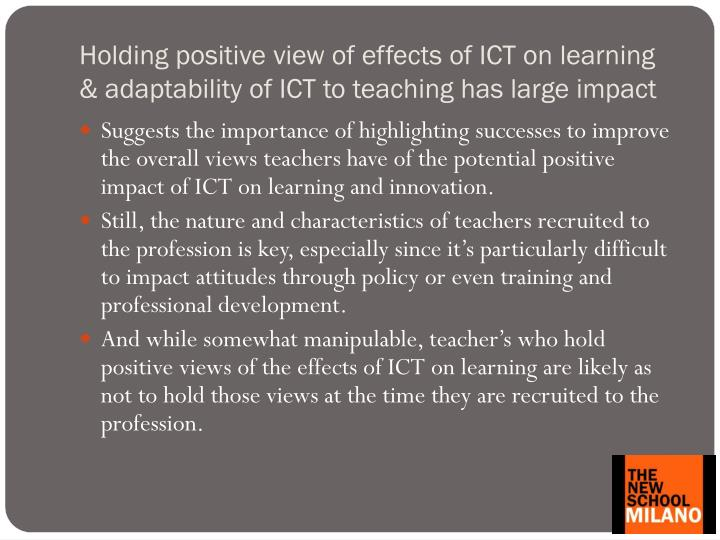Holding positive view of effects of ICT on learning & adaptability of ICT to teaching has large impact