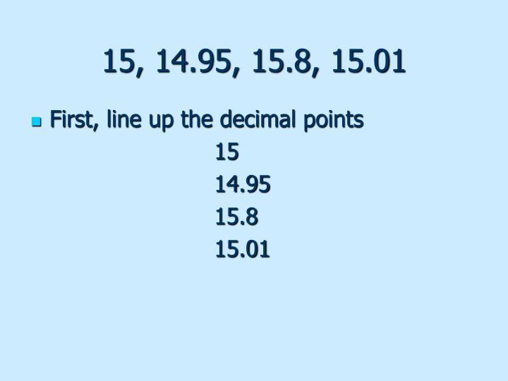 15, 14.95, 15.8, 15.01