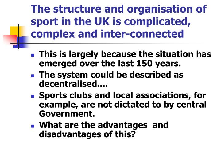 The structure and organisation of sport in the uk is complicated complex and inter connected