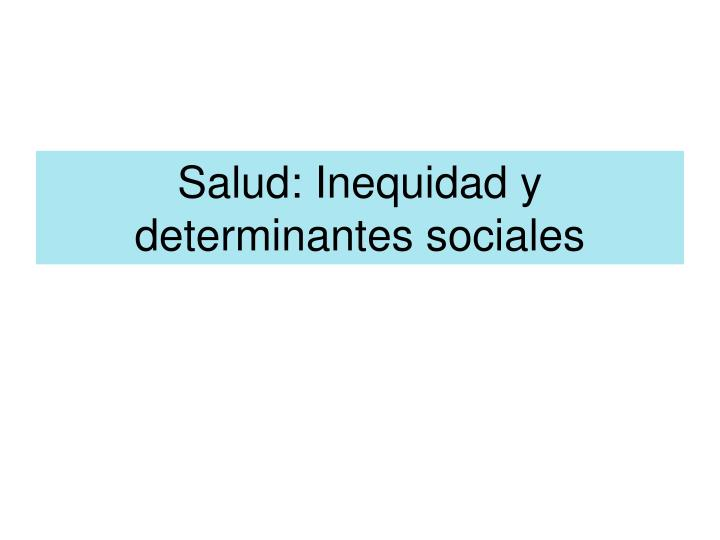 Salud: Inequidad y determinantes sociales