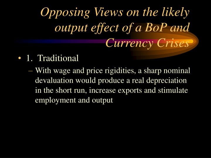 Opposing Views on the likely output effect of a BoP and Currency Crises