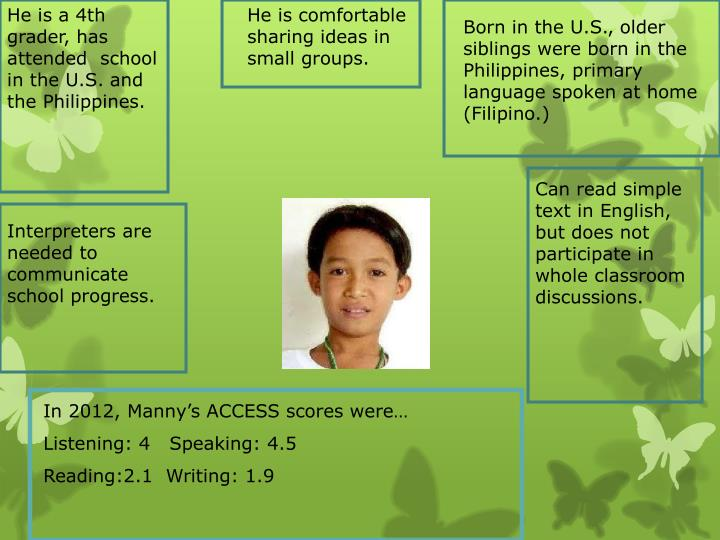 He is a 4th grader, has attended  school in the U.S. and the Philippines.