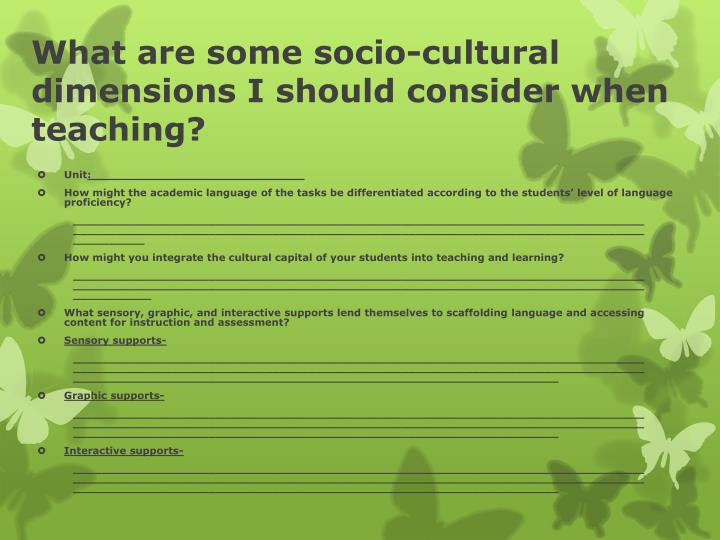 What are some socio-cultural dimensions I should consider when teaching?