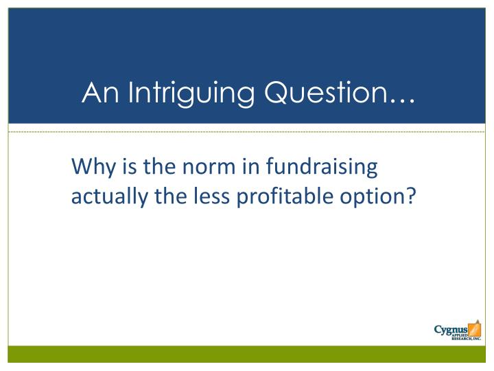 Why is the norm in fundraising actually the less profitable option?