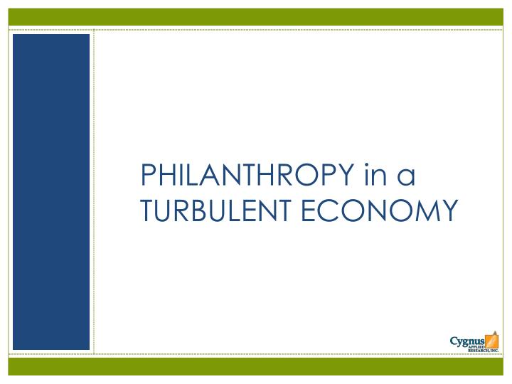 PHILANTHROPY in a TURBULENT ECONOMY