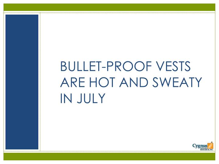 BULLET-PROOF VESTS ARE HOT AND SWEATY IN JULY