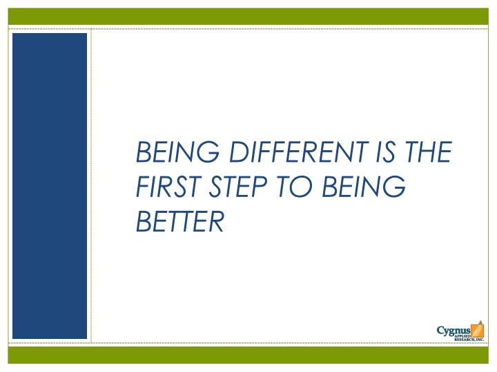 BEING DIFFERENT IS THE FIRST STEP TO BEING BETTER