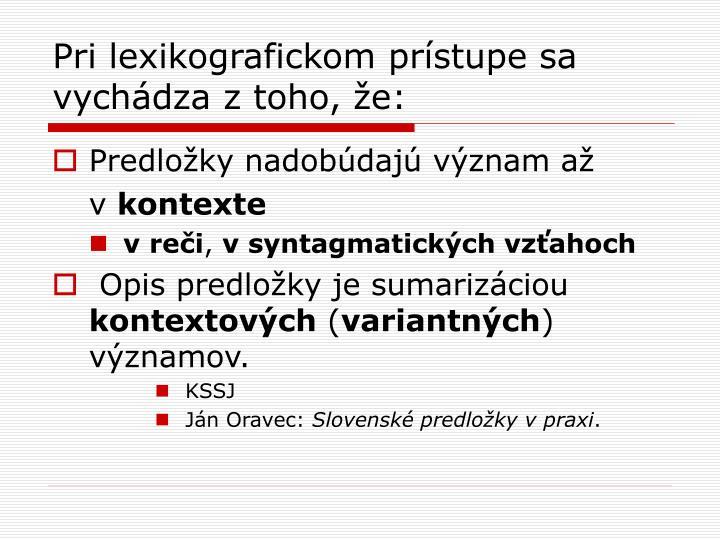 Pri lexikografickom prístupe sa vychádza z toho, že: