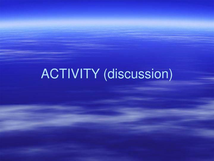 ACTIVITY (discussion)
