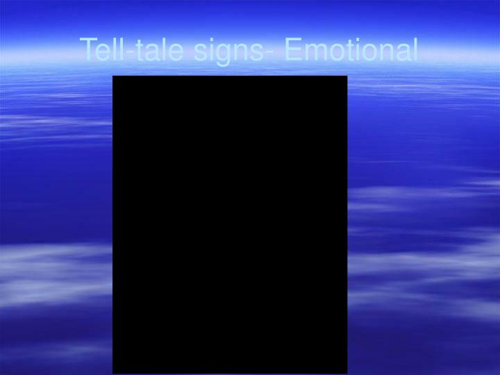 Tell-tale signs- Emotional