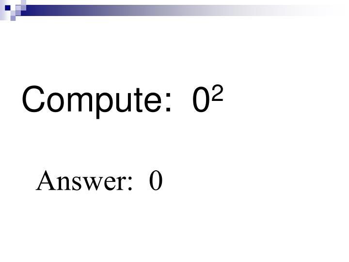 Compute:  0