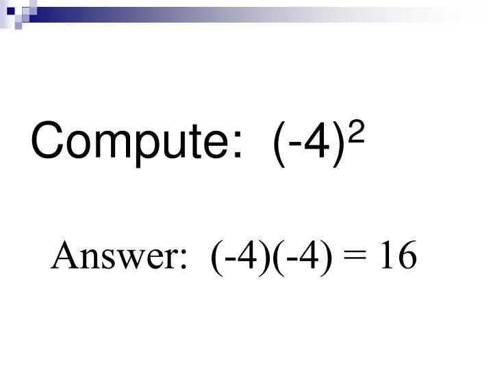 Compute:  (-4)