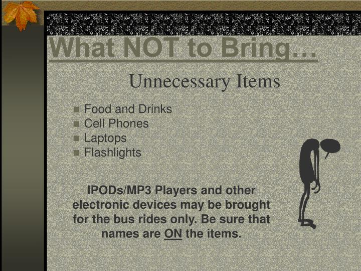What NOT to Bring…