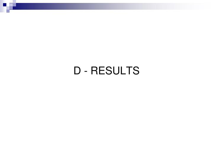 D - RESULTS
