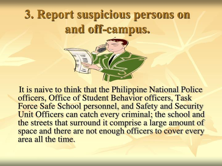 3. Report suspicious persons on and off-campus.