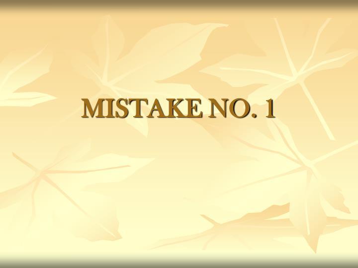 MISTAKE NO. 1