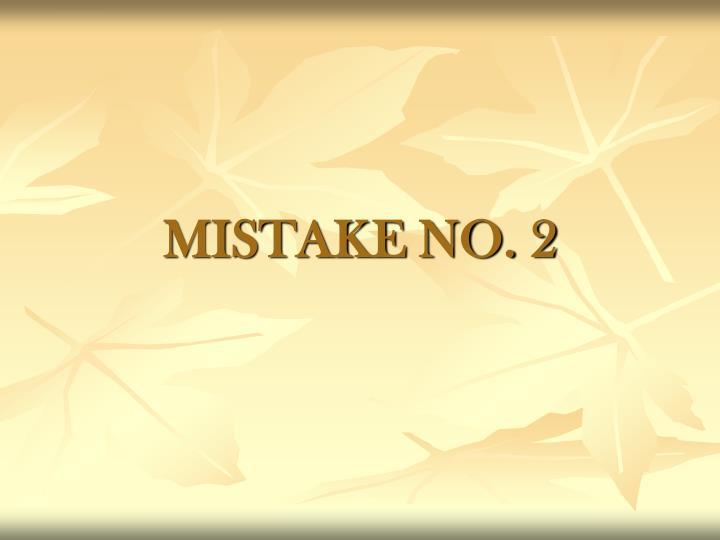 MISTAKE NO. 2