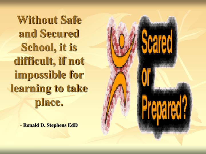 Without Safe and Secured School, it is difficult, if not impossible for learning to take place.