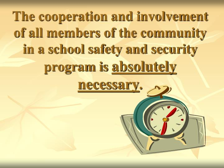 The cooperation and involvement of all members of the community in a school safety and security program is