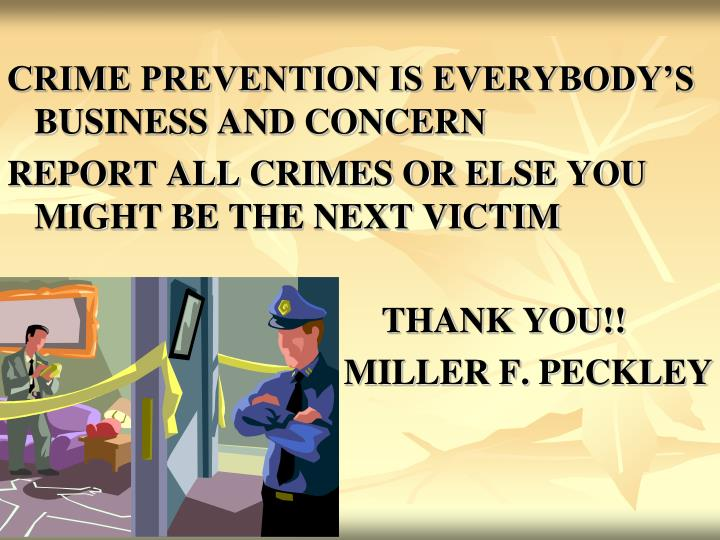 CRIME PREVENTION IS EVERYBODY'S BUSINESS AND CONCERN