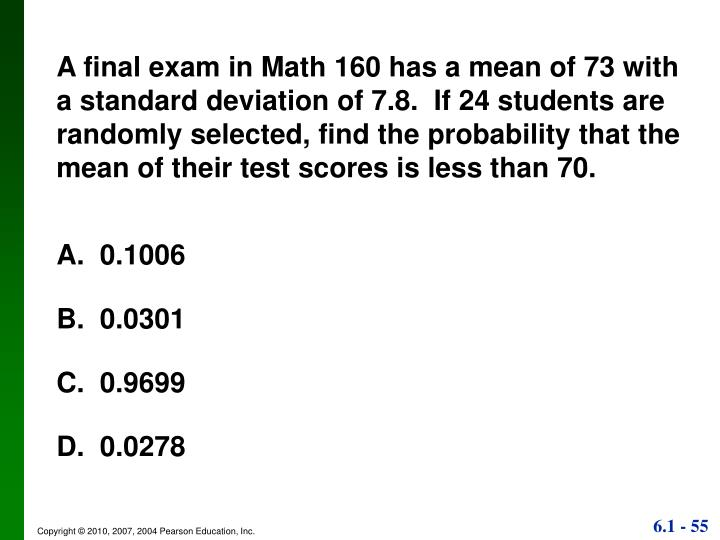 A final exam in Math 160 has a mean of 73 with a standard deviation of 7.8.  If 24 students are randomly selected, find the probability that the mean of their test scores is less than 70.