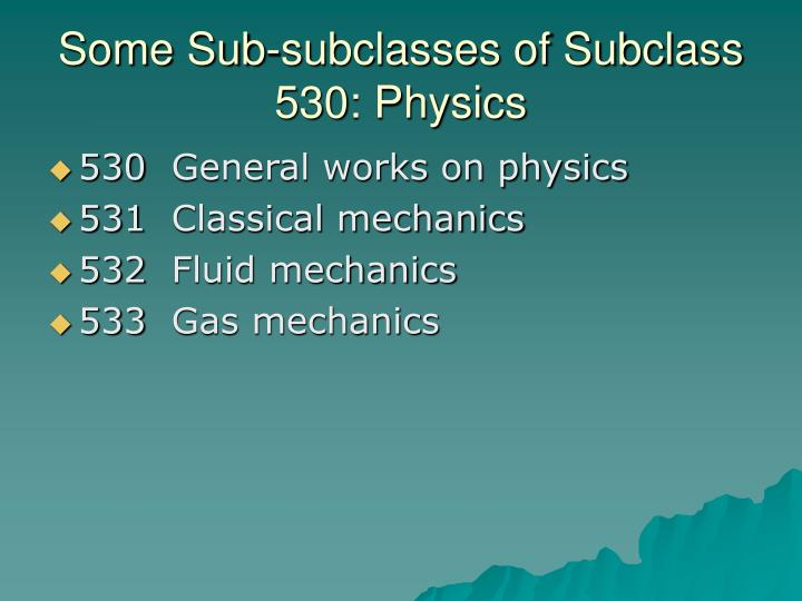 Some Sub-subclasses of Subclass 530: Physics