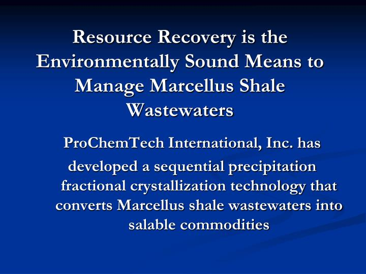 Resource Recovery is the Environmentally Sound Means to Manage Marcellus Shale Wastewaters