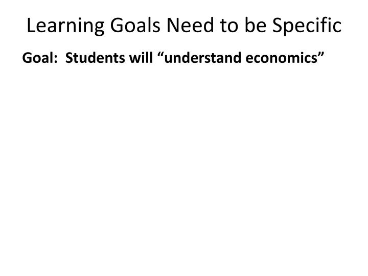 Learning Goals Need to be Specific